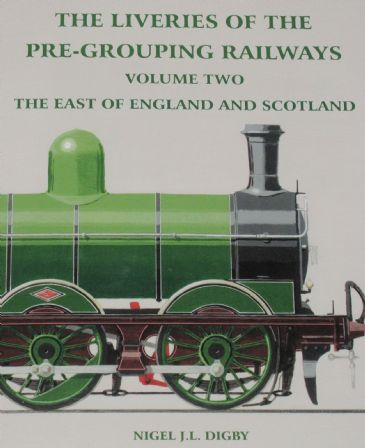 The Liveries of the Pre-Grouping Railways, Volume Two - The East of England and Scotland, by Nigel J
